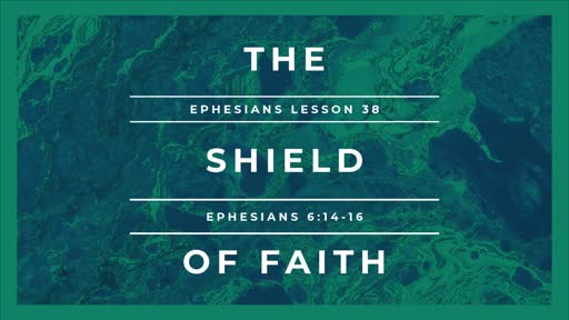 328 - Ephesians Lesson 38 - The Shield