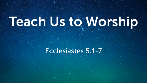 Teach Us to Worship - Faithlife Sermons