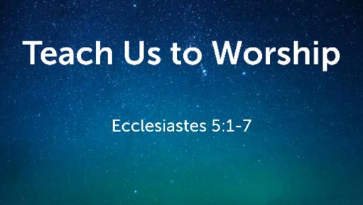 Teach Us to Worship