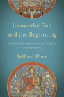 Jesus—the End and the Beginning: Tracing the Christ-Shaped Nature of Everything