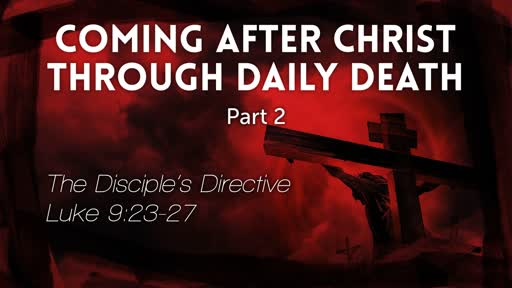 """Luke 9:23-27 - """"Coming After Christ Through Daily Daith"""" Part 2"""