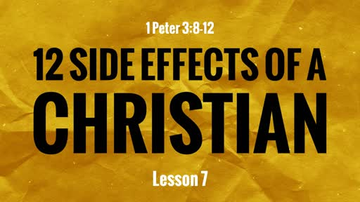 12 Side Effects of a Christian (Lesson 7)