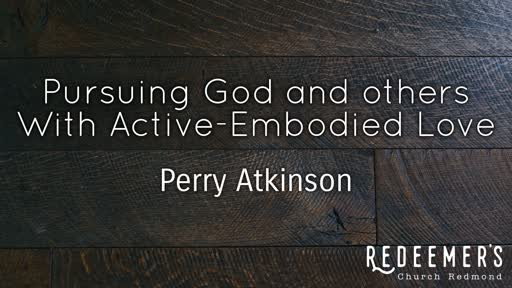 Pursuing God and others with Active-Embodied Love