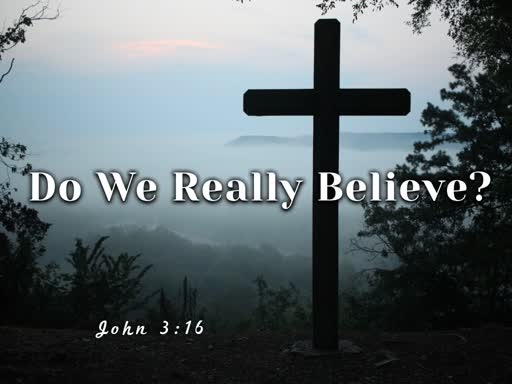 Do We Really Believe?