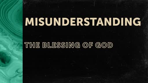 Misunderstanding the Blessing of God