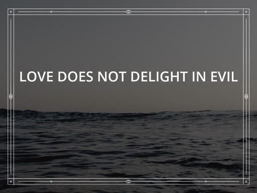 Love Does Not Delight in Evil