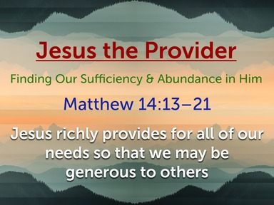 Jesus the Provider, Finding Our Sufficiency & Abundance in Him