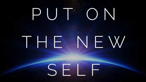 Put on the New Self