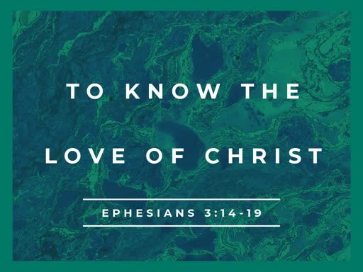 2019.03.10a To Know the Love of Christ