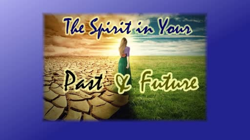 The Spirit in Your Past and Present