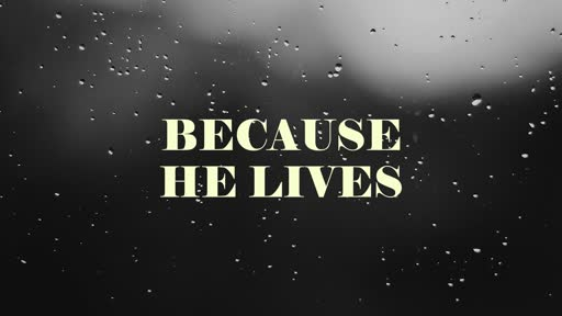 Because He Lives - Part 1