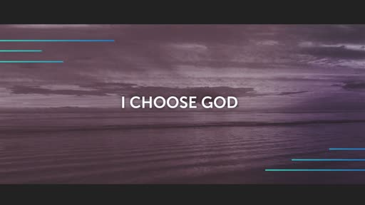 I CHOOSE GOD  3-10-19