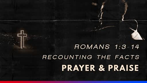 """""""Prayer & Praise: Recounting the facts""""    Eph 1:3-14"""