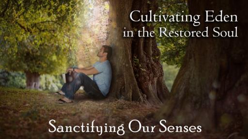 Cutlivating Eden- Santifying Your Senses 3-10-19