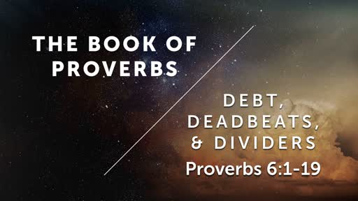 Debt, Deadbeats, & Dividers - Proverbs 6:1-19