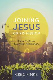Joining Jesus on His Mission: How to Be an Everyday Missionary