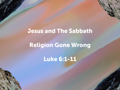 Jesus and te Sabbath: Religion Gone Wrong