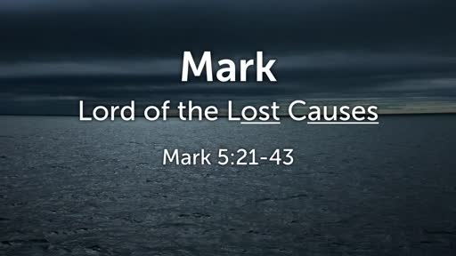 Lord of the Lost Causes - Mark 5:21-43