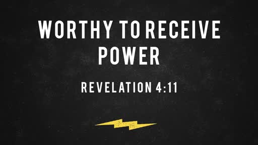 332 - Worthy to Receive Power