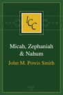 A Critical and Exegetical Commentary on Micah, Zephaniah and Nahum
