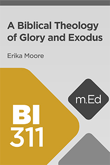 Mobile Ed: BI311 A Biblical Theology of Glory and Exodus (9 hour course)