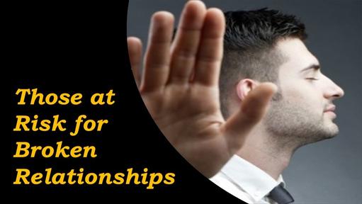 Those at Risk for Broken Relationships