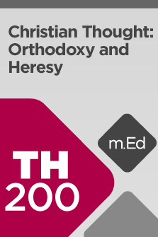 TH200 Christian Thought: Orthodoxy and Heresy (Course Overview)