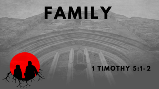Family: 1 Timothy 5:1-2