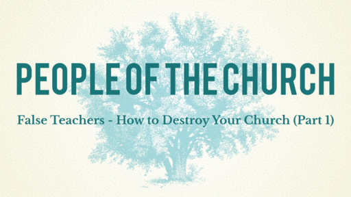 False Teachers -- How to Destroy Your Church (Part 1)
