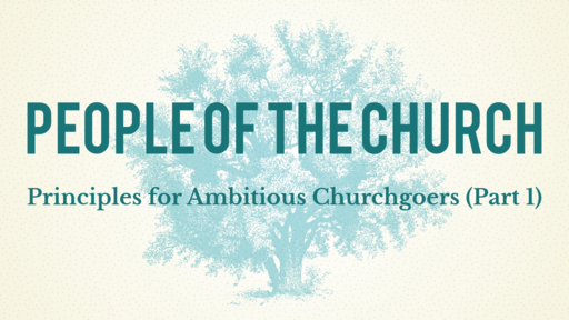 Principles for Ambitious Churchgoers (Part 1)