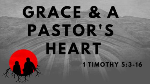 Grace & A Pastor's Heart: 1 Timothy 5:3-16