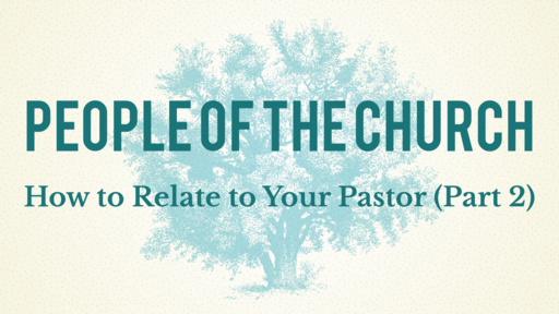 How to Relate to Your Pastor (Part 2)