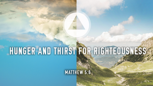 Hunger and Thirst For Righteousness