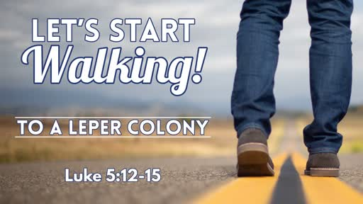 Let's Start Walking To A Leper Colony - March 17, 2019