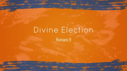 Romans 9 - Divine Election: Let God Be God
