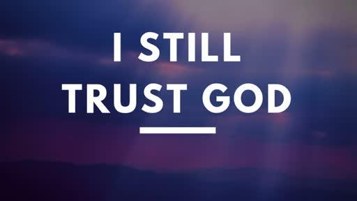 I Still Trust God
