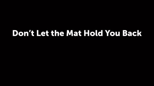 Don't Let the Mat Hold You Back