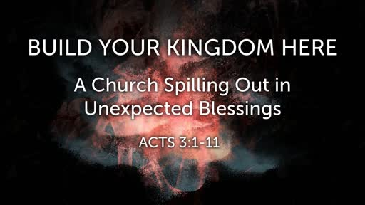 BUILD YOUR KINGDOM HERE - A Church Spilling Out in Unexpected Blessings