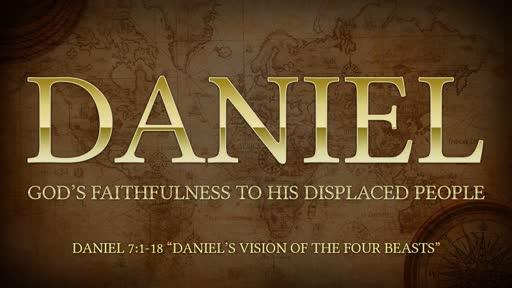 "Daniel 7:1-18 ""Daniel's Vision of the Four Beasts"""