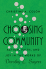 Choosing Community: Action, Faith, and Joy in the Works of Dorothy Sayers