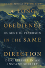 A Long Obedience in the Same Direction: Discipleship in an Instant Society, Commemorative Edition