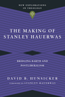 The Making of Stanley Hauerwas: Bridging Barth and Postliberalism
