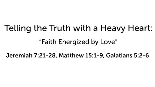 Telling the Truth with a Heavy Heart: Faith Energized by Love