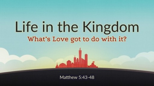 What's Love got to do with it?- Matthew 5:43-48