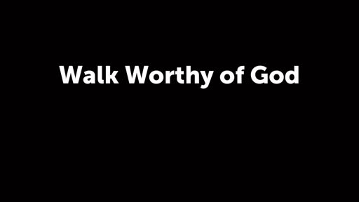 Walk Worthy of God