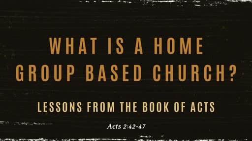 Home Group Based Church Acts 2:42-47