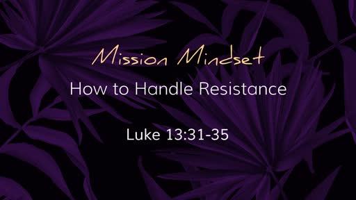 Mission Mindset: How to Handle Resistance