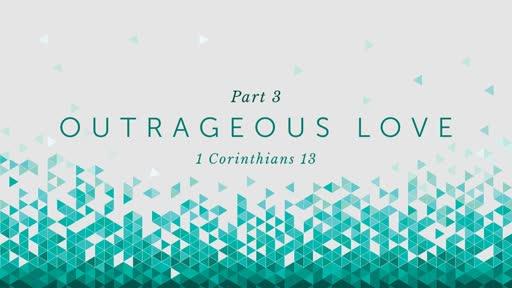 Outrageous Love - part 3
