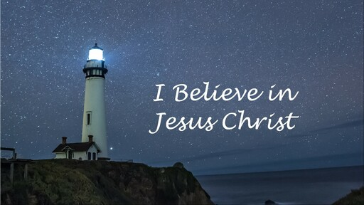I Believe in Jesus Christ
