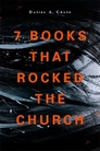 Seven Books that Rocked the Church